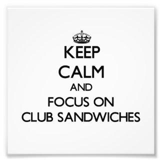 Keep Calm and focus on Club Sandwiches Photograph