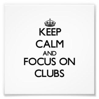 Keep Calm and focus on Clubs Art Photo