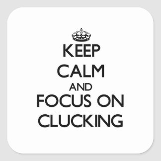 Keep Calm and focus on Clucking Stickers