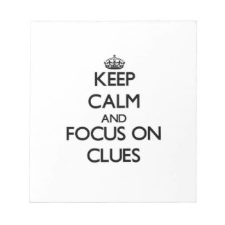 Keep Calm and focus on Clues Note Pads