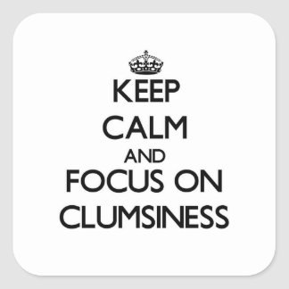 Keep Calm and focus on Clumsiness Stickers
