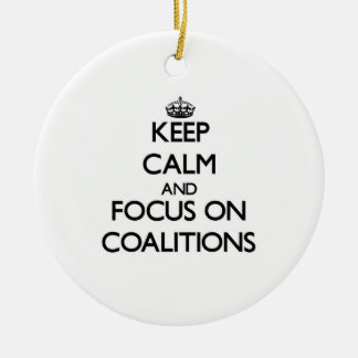 Keep Calm and focus on Coalitions Ornament