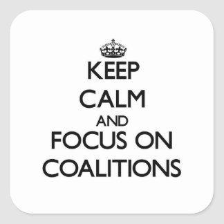 Keep Calm and focus on Coalitions Square Sticker