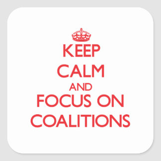 Keep Calm and focus on Coalitions Square Stickers