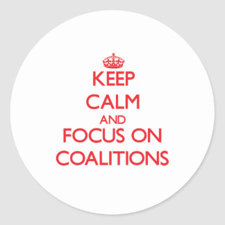 Keep Calm and focus on Coalitions Sticker