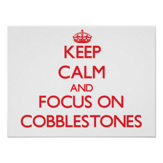 Keep Calm and focus on Cobblestones Posters