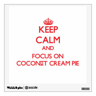 Keep Calm and focus on Coconut Cream Pie Wall Sticker