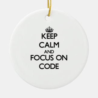 Keep Calm and focus on Code Ceramic Ornament
