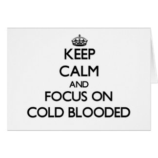 Keep Calm and focus on Cold-Blooded Cards