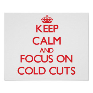 Keep Calm and focus on Cold Cuts Poster