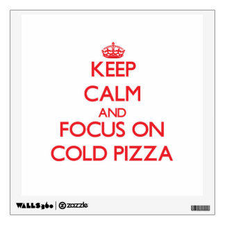 Keep Calm and focus on Cold Pizza Room Stickers