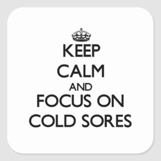 Keep Calm and focus on Cold Sores Square Stickers