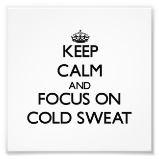 Keep Calm and focus on Cold Sweat Photo