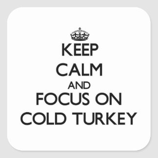 Keep Calm and focus on Cold Turkey Square Sticker