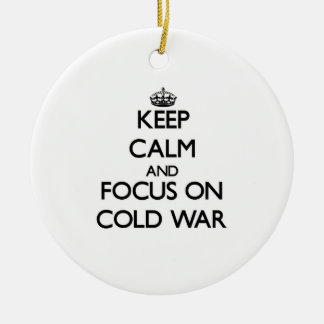 Keep Calm and focus on Cold War Ornament
