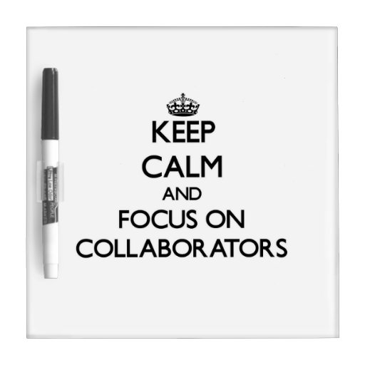 Keep Calm and focus on Collaborators Dry Erase Whiteboards