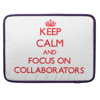 Keep Calm and focus on Collaborators Sleeves For MacBooks