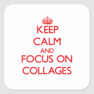 Keep Calm and focus on Collages Square Sticker