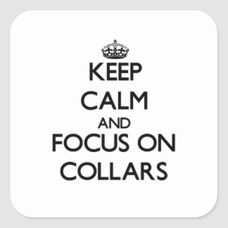 Keep Calm and focus on Collars Square Sticker