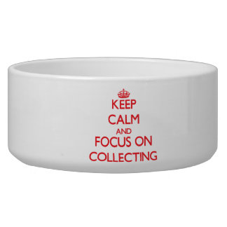 Keep Calm and focus on Collecting Dog Food Bowls