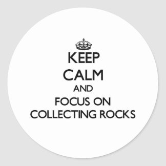 Keep calm and focus on Collecting Rocks Classic Round Sticker