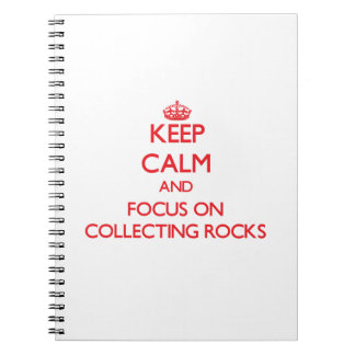 Keep calm and focus on Collecting Rocks Spiral Note Books