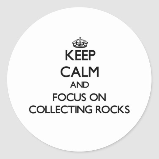Keep calm and focus on Collecting Rocks Stickers