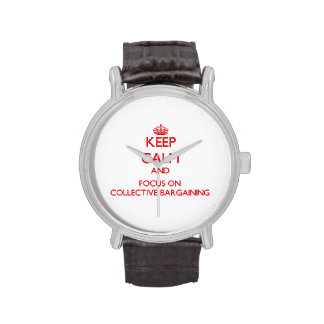 Keep Calm and focus on Collective Bargaining Wrist Watches