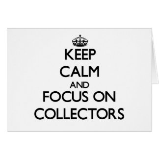 Keep Calm and focus on Collectors Greeting Cards