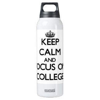 Keep Calm and focus on College 16 Oz Insulated SIGG Thermos Water Bottle