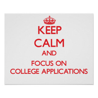 Keep Calm and focus on College Applications Poster
