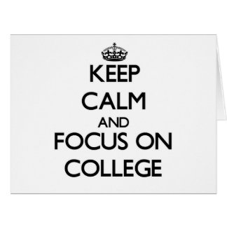 Keep Calm and focus on College Cards