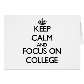 Keep Calm and focus on College Greeting Card