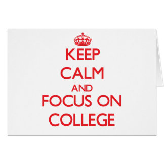 Keep Calm and focus on College Greeting Cards