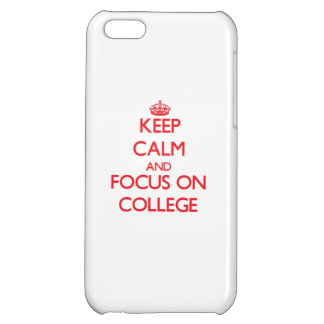 Keep Calm and focus on College Cover For iPhone 5C