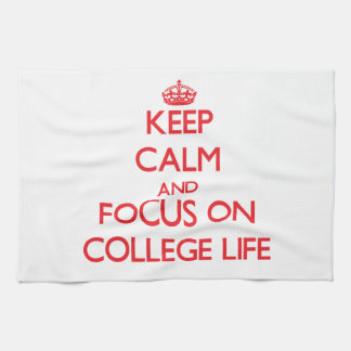 Keep Calm and focus on College Life Kitchen Towel