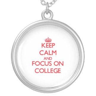 Keep Calm and focus on College Personalized Necklace