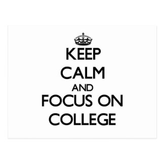 Keep Calm and focus on College Postcard