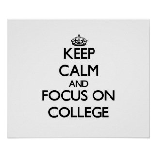 Keep Calm and focus on College Posters