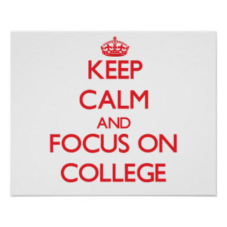 Keep Calm and focus on College Print
