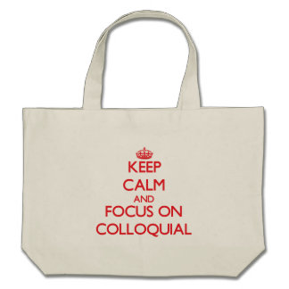 Keep Calm and focus on Colloquial Canvas Bags