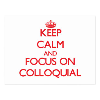 Keep Calm and focus on Colloquial Post Card