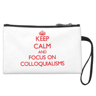 Keep Calm and focus on Colloquialisms Wristlet Purses