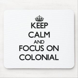 Keep Calm and focus on Colonial Mousepads