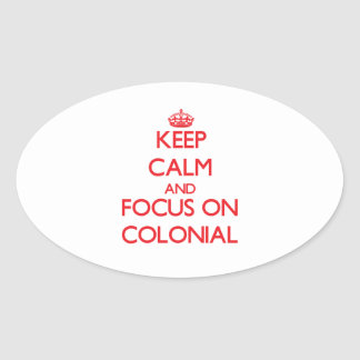 Keep Calm and focus on Colonial Oval Stickers