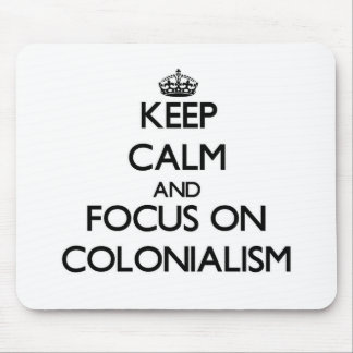 Keep Calm and focus on Colonialism Mouse Pad