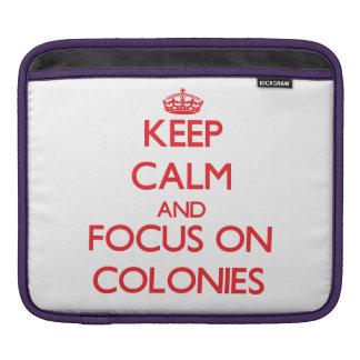Keep Calm and focus on Colonies iPad Sleeve