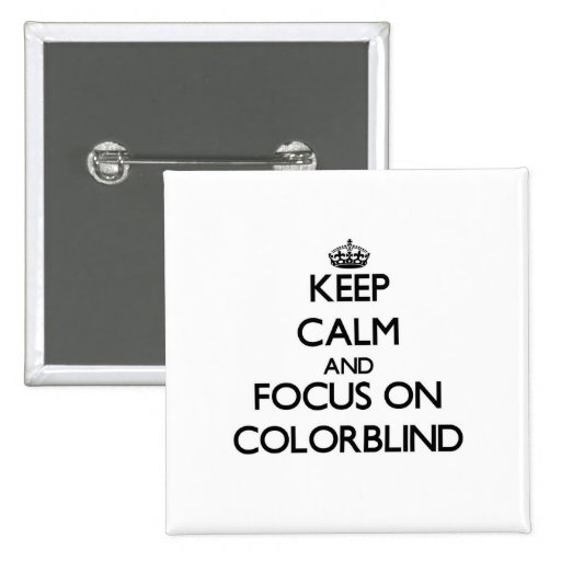 Keep Calm and focus on Colorblind Pins