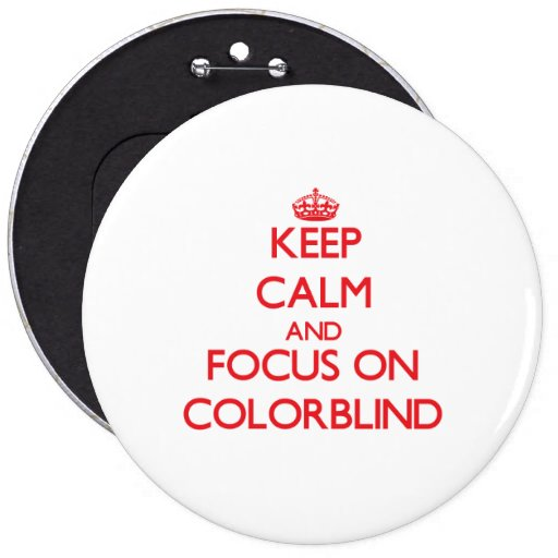 Keep Calm and focus on Colorblind Pin