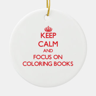 Keep Calm and focus on Coloring Books Christmas Ornaments